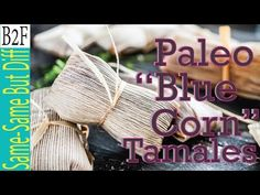 "(33) Paleo ""Blue Corn"" Tamales - YouTube"