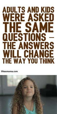 Adults And Kids Were Asked The Same Questions - The Answers Will Change The Way You Think!