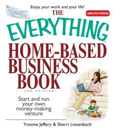 The Everything Home-Based Business Book: Start And Run Your Own Money-making Venture - , Sherri Linsenbach - carry-go.overblog.com