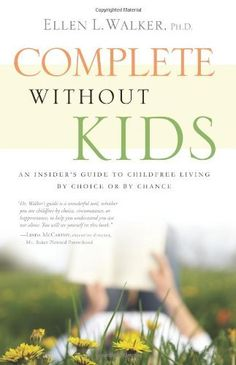 Complete Without Kids: An Insider's Guide to Childfree Living by Choice or by Chance by Ellen L. Walker, http://www.amazon.com/dp/1608320731/ref=cm_sw_r_pi_dp_bWOYqb13TA136