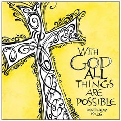 Matthew 19:26 ◆ But Jesus beheld them, and said unto them, With men this is impossible; but with God all things are possible.