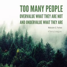 """#monday #motivation Too many people overvalue what they are not and undervalue what they are."""" #qotd #quote #terryleague"""