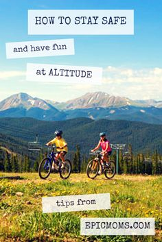 How to stay safe at altitude: tips from @EPIC_Moms for #summer and #winter in the mountains.
