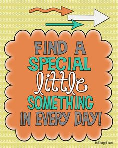 """""""a special little something""""  FIND IT everyday! :) Yep! free printable"""