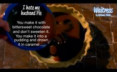 I hate my husband Pie_ from the film Waitress by Adrienne Shelly #waitress #movie #pie