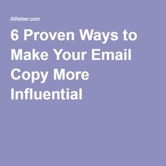 6 Proven Ways to Make Your Email Copy More Influential