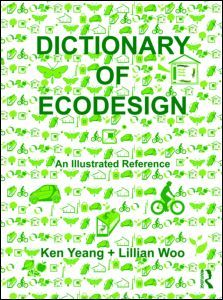 """Dictionary of Ecodesign"" by Ken Yeang and Lillian Woo is the first guide to the terminology of sustainable design. This illustrated dictionary provides more than 1,500 definitions and explanations of ecodesign terms."