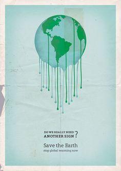 """""""Será que realmente precisamos de outro sinal? Preserve a terra, pare o aquecimento global agora"""""""