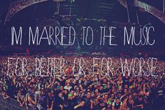 I'll always be married to music because there's no way I could live without it. You me at six <3