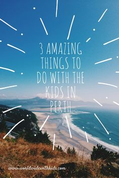3 Amazing Things To Do With The Kids In Perth