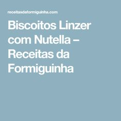 Biscoitos Linzer com Nutella – Receitas da Formiguinha
