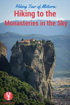 Hike to the 5 monasteries built high above the town on 1200 foot cliffs in Meteora, Greece.