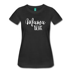 Fun, fabulous MAMA BEAR shirt for all the Mamas out there! Super comfy shirt.Available in many color options!