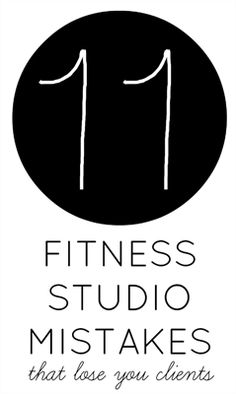 11 Fitness Studio Mistakes That Lose Customers: Here's a list of mistakes we frequently see at fitness studios that never fail to tickle our angry bone.