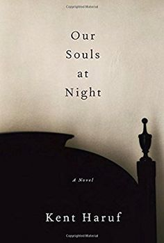 Our Souls at Night: A novel: Amazon.ca: Kent Haruf: Books