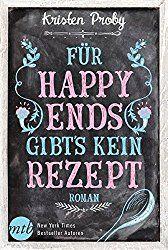 Für Happy Ends gibt´s kein Rezept von Kristen Proby ist solide Unterhaltung mit viel Charme