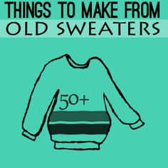 50+ Ways to #recycle old sweaters #DIY