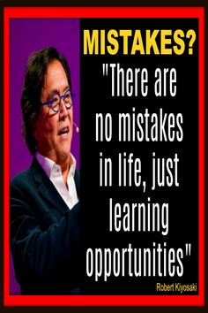 """Well said Robert Kiyosaki. Yes, """"mistakes"""" teach us valuable lessons we mightn't have learned otherwise. Embrace """"mistakes"""" as your friend not your enemy. Never let a mistake go to waste. Instead drain every ounce of learning from it so you become BETTER not bitter! #robertkiyosakiquotes #richdadpoordadquotes #richdadquotes #cashflowquadrantquotes Robert Kiyosaki Quotes, Motivational Picture Quotes, Quotes And Notes, Motivate Yourself, Bitter, Mistakes, Life Quotes, Positivity, Inspirational"""