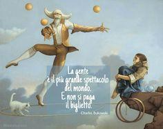 La gente è il più grande spettacolo del mondo. E non si paga il biglietto. (Charles Bukowski) #aforismi #citazioni #frasicelebri #parole #pensieri #donna #femmina #poesia #filosofia #saggezza #mente #circo #pazzia
