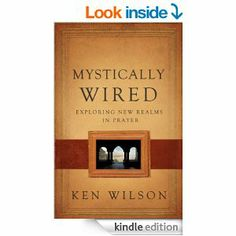 Mystically Wired: Exploring New Realms In Prayer: Ken Wilson