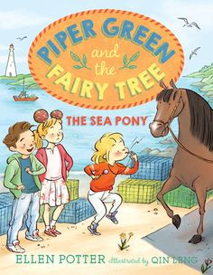 Piper Green and the Fairy Tree: The Sea Pony by Ellen Potter (Knopf Books for Young Readers, August 2016)