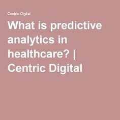 What is predictive analytics in healthcare? | Centric Digital