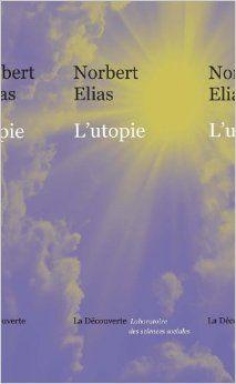 L'utopie / Norbert Elias. La Découverte, 2014