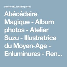 Abécédaire Magique - Album photos - Atelier Suzu - Illustratrice du Moyen-Age - Enluminures - Rennes