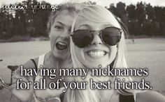 Having many nicknames for all of your best friends. ♡ #JustGirlyThings