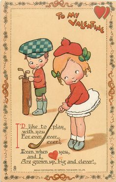 I'D LIKE TO PLAY WITH YOU FOR EVER, EVER, EVER! EVEN WHEN YOU AND I ARE GROWN UP, BIG AND CLEVER!  Golf
