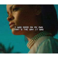 i was good on my own. that's the way it was...