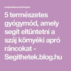 5 természetes gyógymód, amely segít eltüntetni a száj környéki apró ráncokat - Segithetek.blog.hu
