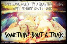 Country Music Quotes | Somethin bout a truck - Kip Moore