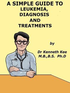 A Simple Guide to  Leukemia Cancer, Diagnosis and Treatment http://amazon.com/dp/B00QSBZRGW