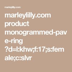 marleylilly.com product monogrammed-pave-ring ?d=l:khw;f:17;s:female;c:slvr