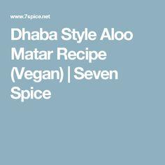 Dhaba Style Aloo Matar Recipe (Vegan) | Seven Spice