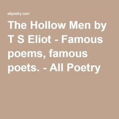 The Hollow Men by T S Eliot - Famous poems, famous poets. - All Poetry