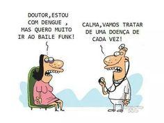 """""""Doutor, estou com dengue, mas quero muito ir ao baile funk!"""" - """"Calma, vamos tratar de uma doença de cada vez!"""""""