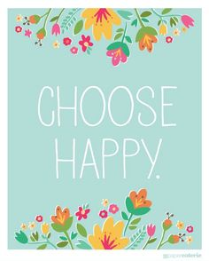 Choose Happy free printable...so cute!!! This link is to a round-up on The Handmade Home...the link to the actual website (Paper Coterie) was down when I pinned, but hopefully it will be up and working again soon!