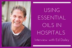 Ed Dailey is the Senior Global Director of Young Living Essential oils, but  before that, he spent much of his career working in hospitals to bring innovate programs into the realm of patient care. In today's episode, he shares with us his experience of working with hospitals to bring essential oils into the picture.