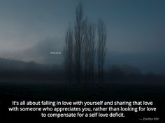 It's all about falling in love with yourself and sharing that love with someone who appreciates you, rather than looking for love to compensate for a self love deficit.  #anxiety, #emotions, #relationships, #deepwords, #distance, #sadness, #selflove, #selfcare, #feelings, #loneliness, #introvert, #hate, #single, #pain , #delusion, #heart, #broken. Love Qoutes For Her, Qoutes About Love, Heart Broken, Emotion, Looking For Love, Deep Words, That's Love, Loneliness, Motivation