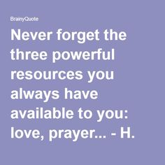 Never forget the three powerful resources you always have available to you: love, prayer... - H. Jackson Brown, Jr. at BrainyQuote