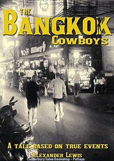 The Bangkok Cowboys by Alexander Lewis   @ Canterbury Tales Bookshop *-* Book exchange #Pattaya #Thailand..   The Bangkok Cowboys is a gritty, straight talking tale based on true events with dashes of unique northern humour in parts, bringing to life the astonishing journey of two working class men told by the writer in their own words, how they struggled working the streets in the rag trade throughout the North East of England.