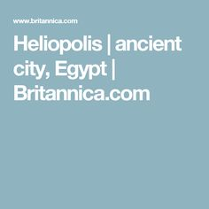 Heliopolis | ancient city, Egypt | Britannica.com
