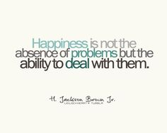 """Happiness is not the absence of problems but the ability to deal with them"" #quote"
