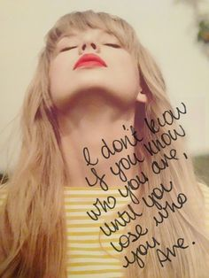 "Taylor Swift with her red lips and inspirational quotes - ""I don't know if you know who you are, until you lose who you are."""