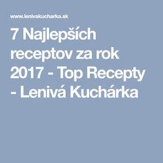 7 Najlepších receptov za rok 2017 - Top Recepty - Lenivá Kuchárka Blog, Blogging
