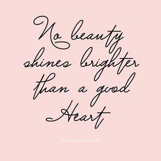 Nenhuma beleza brilha mais que um coração bondoso.