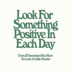 Look for something positive in each day, even if somedays you have to look a little harder. #quote #inspiration Words Quotes, Me Quotes, Motivational Quotes, Inspirational Quotes, Sayings, Uplifting Quotes, Crush Quotes, Positive Vibes, Positive Quotes
