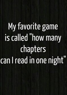 "My favorite game is called ""how many chapters can I read in one night"""